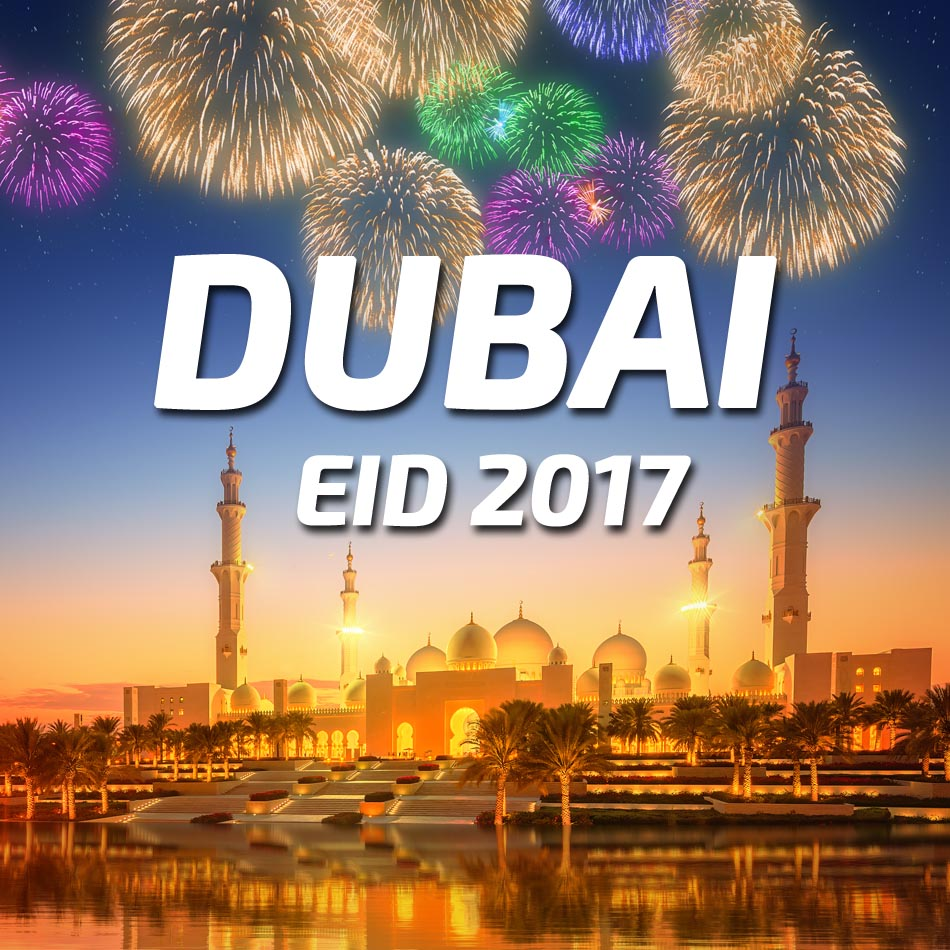 Dubai 2017 Eid Holiday Packages